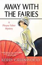Away with the Fairies:  A Phryne Fisher Mystery