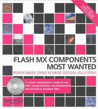 Flash MX Components Most Wanted: Ready Made Drag 'n' Drop Design Solutions