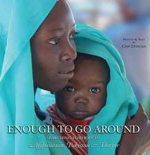 Enough To Go Around: Searching for Hope in Afghanistan, Pakistan & Darfur