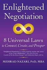 Enlightened Negotiation: 8 Universal Laws to Connect, Create, and Prosper