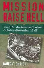 Mission Raise Hell:  US Marines on Choiseul October-November 1943