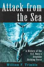 Attack from the Sea:  A History of the U.S. Navy's Seaplane Striking Force