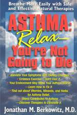 Asthma:  Breathe More Easily with Safe and Effective Natural Therapies