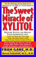 The Sweet Miracle of Xylitol:  The All Natural Sugar Substitute Approved by the FDA as a Food Additive