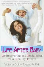 Life After Baby:  Rediscovering and Reclaiming Your Healthy Pizzazz