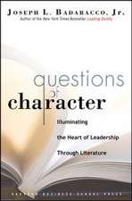 Questions of Character: Illuminating the Heart of Leadership Through Literature. Harvard Business Review