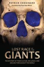 Lost Race of the Giants: The Mystery of Their Culture, Influence, and Decline throughout the World