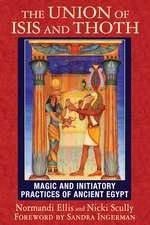 The Union of Isis and Thoth: Magic and Initiatory Practices of Ancient Egypt