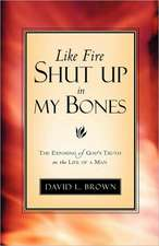 Like Fire Shut Up in My Bones