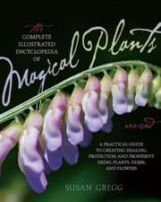 The Complete Illustrated Encyclopedia of Magical Plants:  A Practical Guide to Creating Healing, Protection, and Prosperity Using Plants, Herbs, and Fl