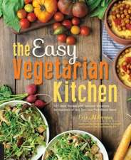 Easy Vegetarian Kitchen:  50 Classic Recipes with Seasonal Variations for Hundreds of Fast, Delicious Plant-Based Meals