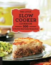 The Little Slow Cooker Cookbook:  500 of the Best Slow Cooker Recipes Ever