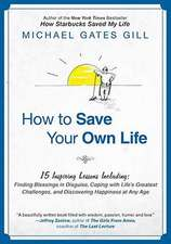 How to Save Your Own Life:  Finding Blessings in Disguise, Coping with Life's Greatest Challanges, and Discovering