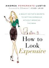 How to Look Expensive:  A Beauty Editor's Secrets to Getting Gorgeous Without Breaking the Bank