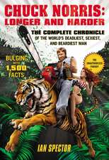 Chuck Norris: Longer And Harder: The Complete Chronicle of the World's Deadliest, Sexiest and Beardiest Man