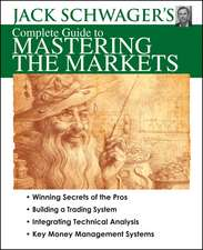 Jack Schwager's Complete Guide to Mastering the Markets:  Essential Tips and Tools for Building Financial Peace of Mind