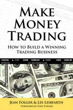 Make Money Trading:  How to Build a Winning Trading Business