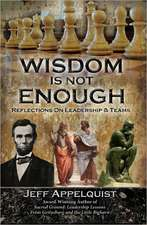 Wisdom Is Not Enough:  Reflections on Leadership & Teams