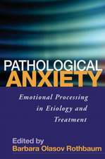 Pathological Anxiety:  Emotional Processing in Etiology and Treatment