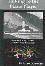 Talking to the Piano Player:  Silent Film Stars, Writers and Directors Remember