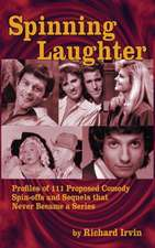 Spinning Laughter:  Profiles of 111 Proposed Comedy Spin-Offs and Sequels That Never Became a Series (Hardback)