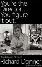 You're the Director...You Figure It Out. the Life and Films of Richard Donner