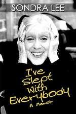 I've Slept with Everybody:  A Memoir