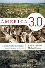 America 3.0:  Rebooting American Prosperity in the 21st Century - Why America's Greatest Days Are Yet to Come