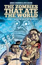 Zombies That Ate The World, The Book 1: Bring Me Back My Head!