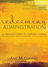 Redeeming Administration:  12 Spiritual Habits for Catholic Leaders in Parishes, Schools, Religious Communities, and Other Institutions