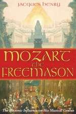 Mozart the Freemason:  The Masonic Influence on His Musical Genius