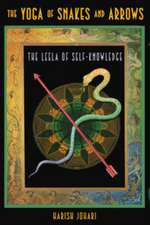 The Yoga of Snakes and Arrows:  The Leela of Self-Knowledge [With Fold Out Gameboard]