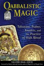 Qabbalistic Magic: Talismans, Psalms, Amulets, and the Practice of High Ritual