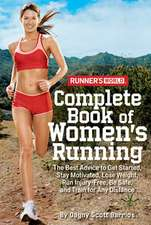 Runner's World Complete Book of Women's Running:  The Best Advice to Get Started, Stay Motivated, Lose Weight, Run Injury-Free, Be Safe, and Train for