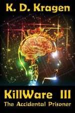 Killware III:  The Accidental Prisoner