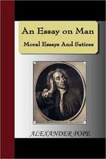 An Essay on Man - Moral Essays and Satires:  Illustrating and Explaining Its Science and Philosophy, Its Legends, Myths and Symbols