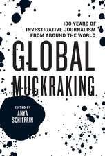 Global Muckraking: 100 Years of Investigative Journalism from Around the World