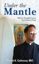 Under the Mantle:  Marians Thoughts from a 21st Century Priest