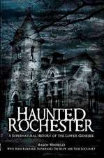 Haunted Rochester:  A Supernatural History of the Lower Genesee