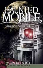 Haunted Mobile:  Apparitions of the Azalea City