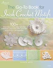 The Go-To Book for Irish Crochet Motifs:  Designs Crafted with Sock-Weight Yarn