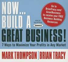 Now...Build A Great Business: 7 Ways to Maximize Your Profits in Any Market