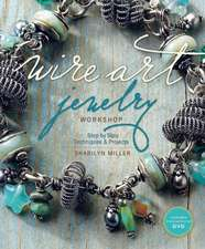 Wire Art Jewelry Workshop:  Step-By-Step Techniques and Projects [With Instructional DVD]