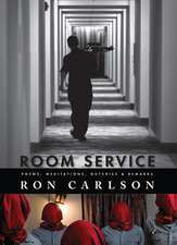 Room Service: Poems, Meditations, Outcries & Remarks