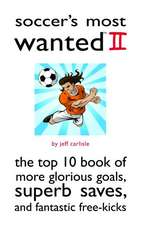 Soccer's Most Wanted II: The Top 10 Book of More Glorious Goals, Superb Saves, and Fantastic Free-Kicks