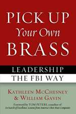 Pick Up Your Own Brass: Leadership the FBI Way
