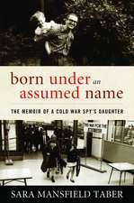 Born Under an Assumed Name: The Memoir of a Cold War Spy's Daughter