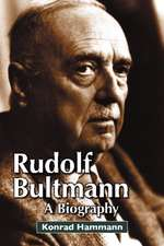 Rudolf Bultmann:  A Biography