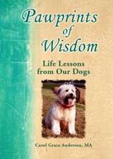 Pawprints of Wisdom:  Life Lessons from Our Dogs