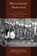 RECLAIMING HERITAGE: ALTERNATIVE IMAGINARIES OF MEMORY IN WEST AFRICA